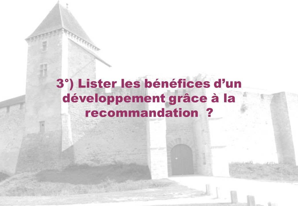 3°) Lister les bénéfices d'un développement grâce à la recommandation
