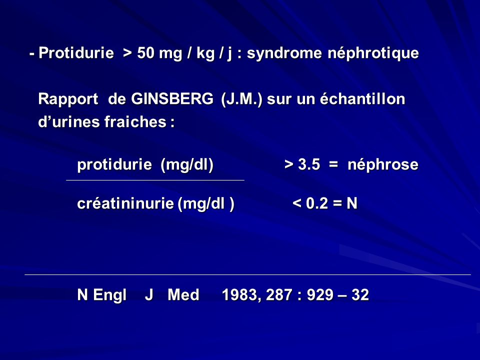 - Protidurie > 50 mg / kg / j : syndrome néphrotique