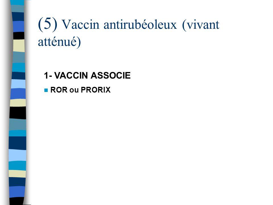(5) Vaccin antirubéoleux (vivant atténué)