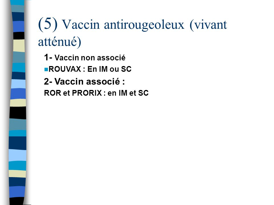 (5) Vaccin antirougeoleux (vivant atténué)