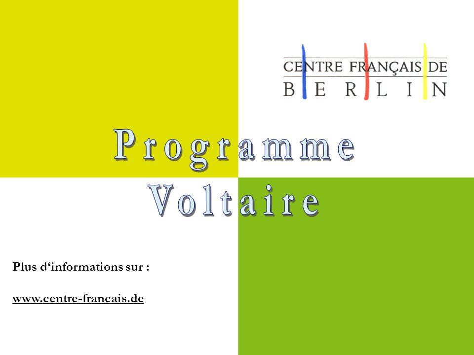 Programme Voltaire Plus d'informations sur : www.centre-francais.de
