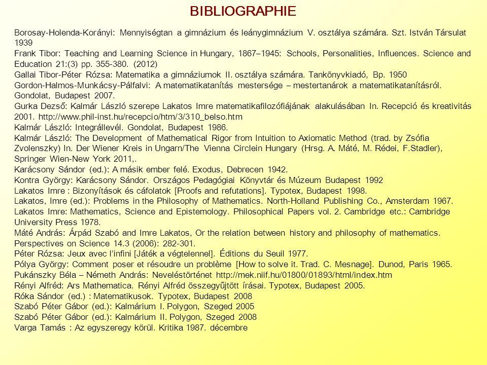 BIBLIOGRAPHIE Borosay-Holenda-Korányi: Mennyiségtan a gimnázium és leánygimnázium V. osztálya számára. Szt. István Társulat 1939.