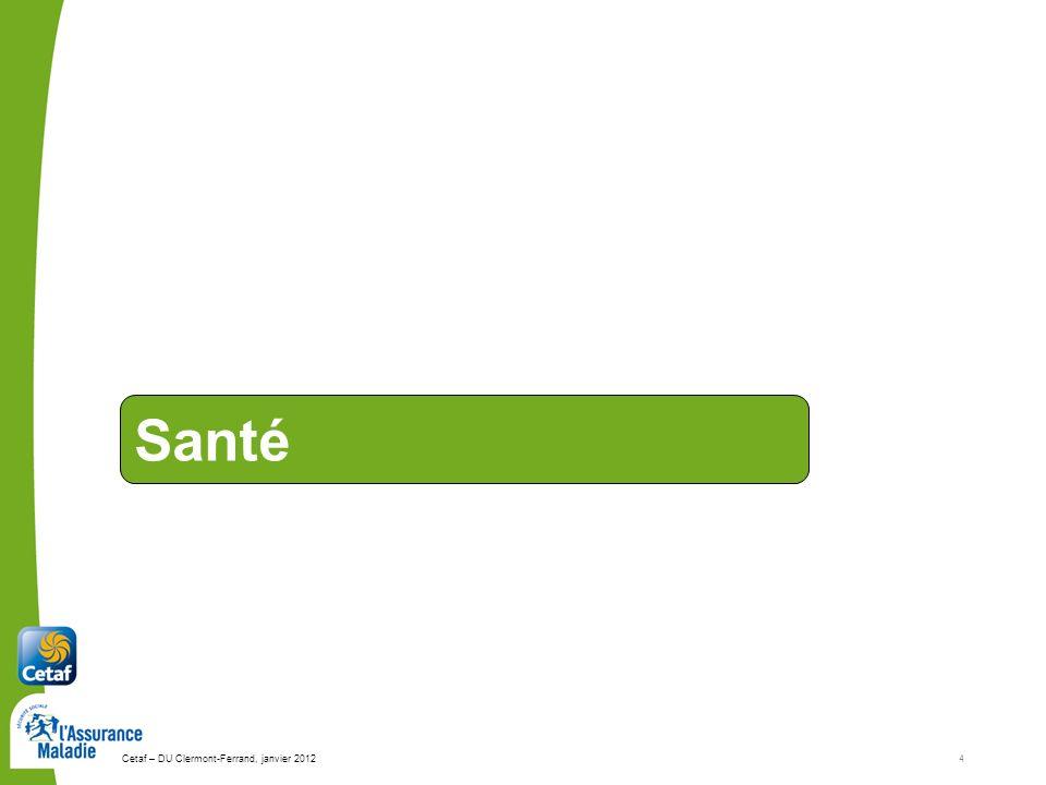 Santé Cetaf – DU Clermont-Ferrand, janvier 2012 4
