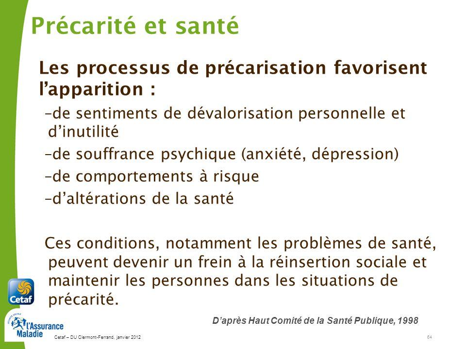 Précarité et santé Les processus de précarisation favorisent l'apparition : de sentiments de dévalorisation personnelle et d'inutilité.