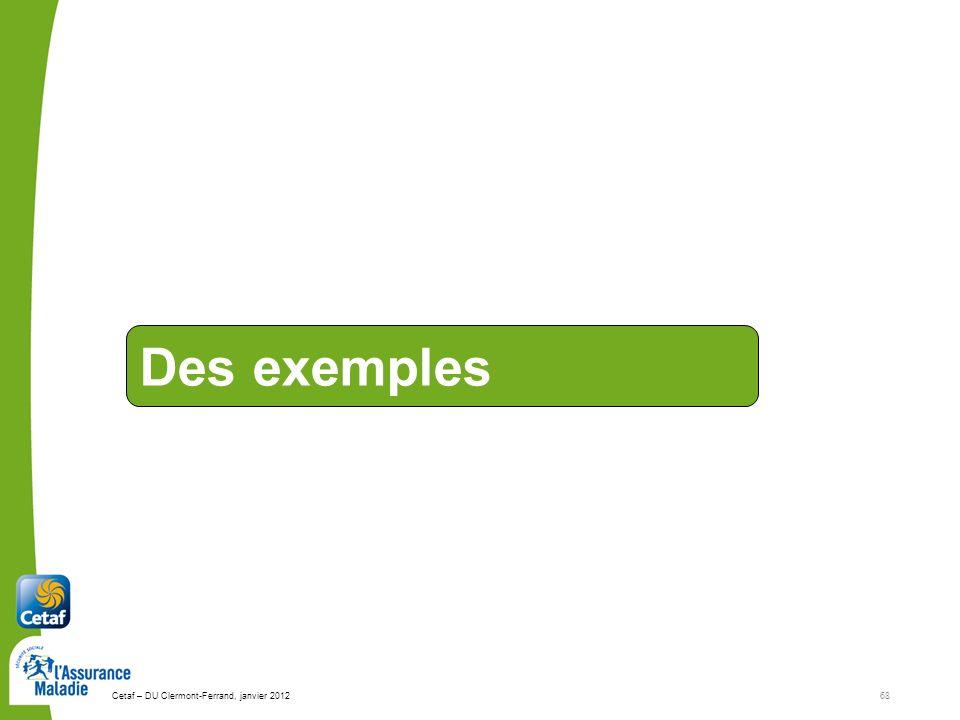 Des exemples Cetaf – DU Clermont-Ferrand, janvier 2012 68