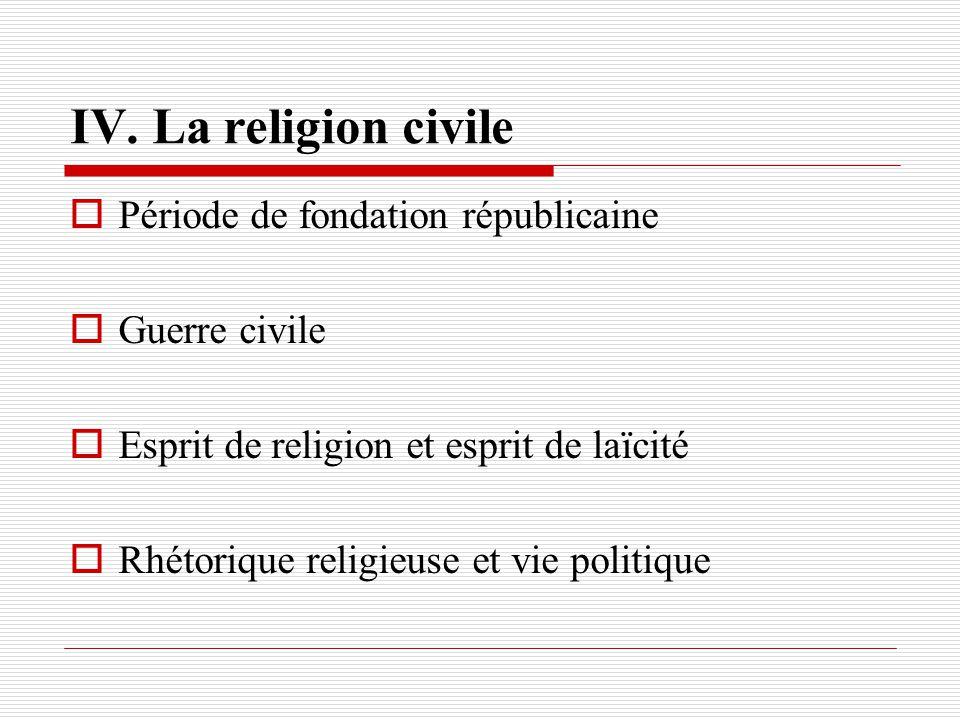 IV. La religion civile Période de fondation républicaine Guerre civile