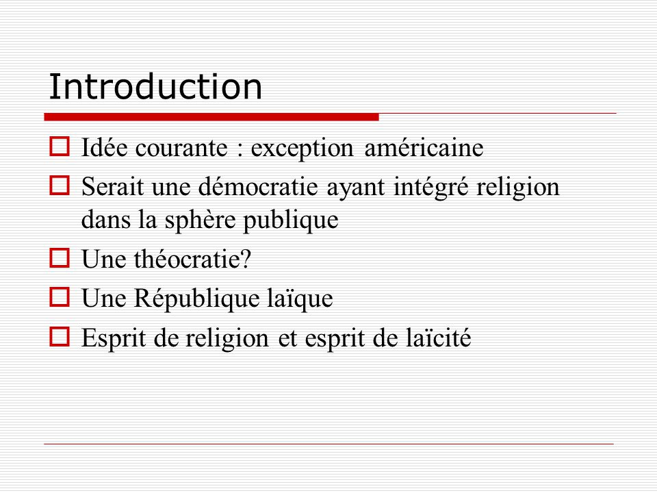 Introduction Idée courante : exception américaine