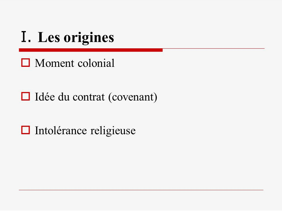 I. Les origines Moment colonial Idée du contrat (covenant)