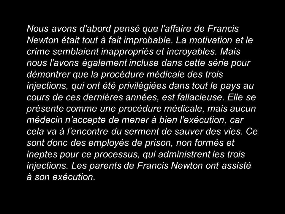 Nous avons d'abord pensé que l'affaire de Francis Newton était tout à fait improbable.