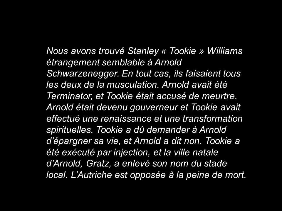 Nous avons trouvé Stanley « Tookie » Williams étrangement semblable à Arnold Schwarzenegger.