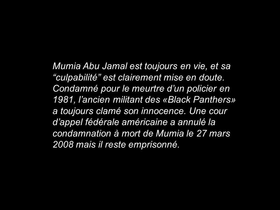 Mumia Abu Jamal est toujours en vie, et sa culpabilité est clairement mise en doute.