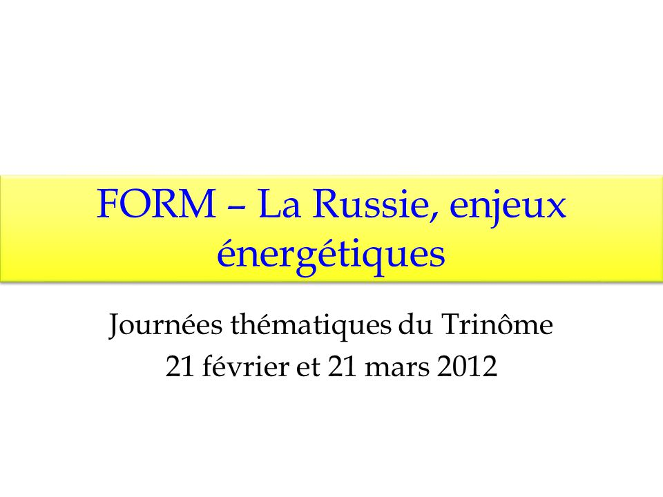 FORM – La Russie, enjeux énergétiques