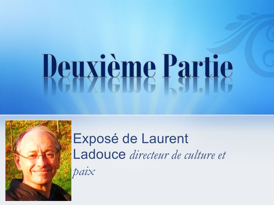 Deuxième Partie Exposé de Laurent Ladouce directeur de culture et paix