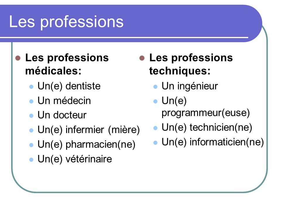 Les professions Les professions médicales: Les professions techniques: