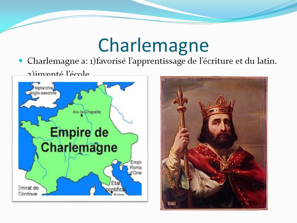 Charlemagne Charlemagne a: 1)favorisé l'apprentissage de l'écriture et du latin. 2)inventé l'école.