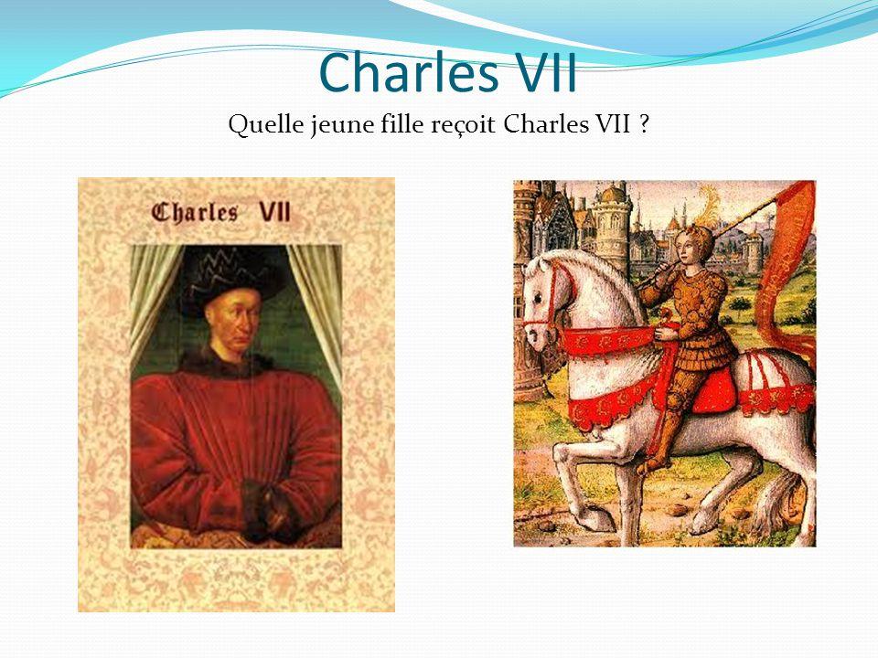 Quelle jeune fille reçoit Charles VII