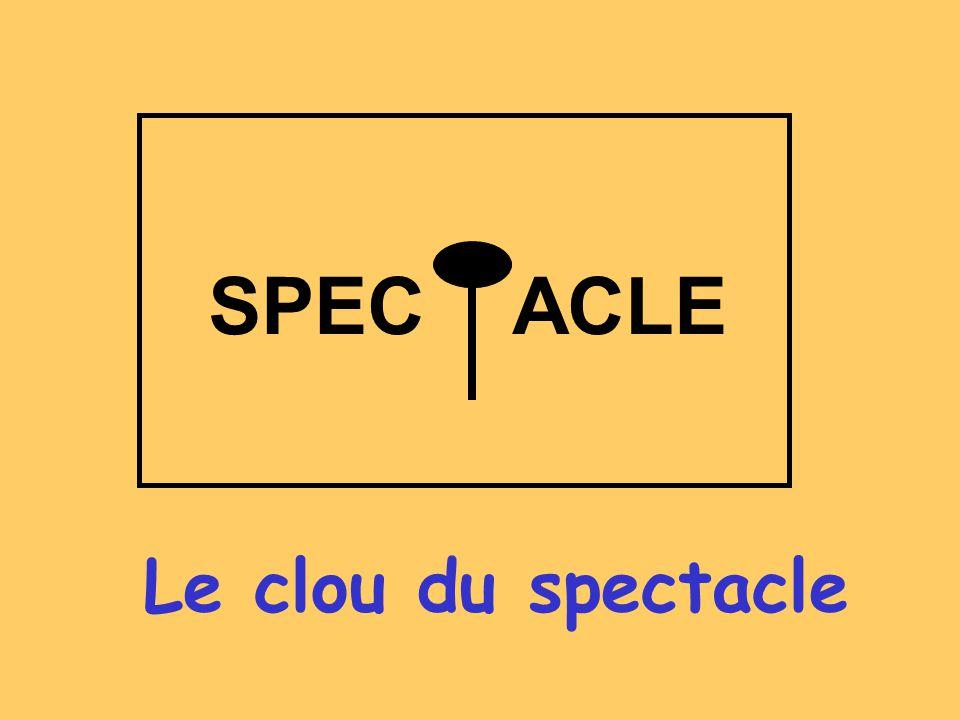 SPEC ACLE Le clou du spectacle