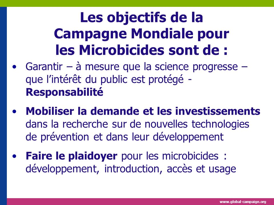 Les objectifs de la Campagne Mondiale pour les Microbicides sont de :