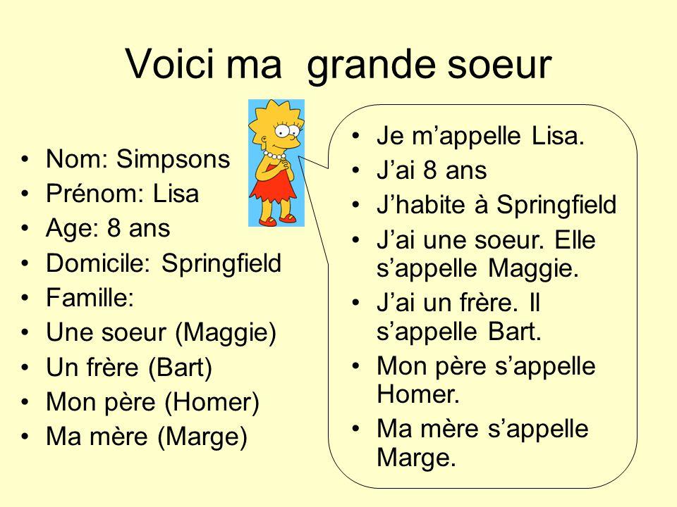 Voici ma grande soeur Je m'appelle Lisa. J'ai 8 ans Nom: Simpsons