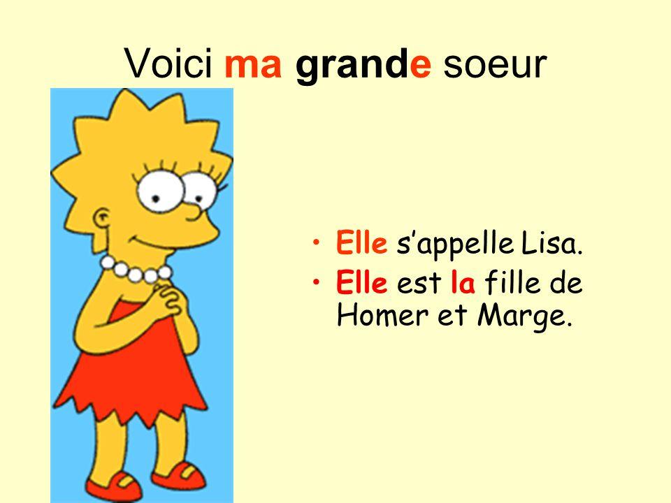 Voici ma grande soeur Elle s'appelle Lisa.