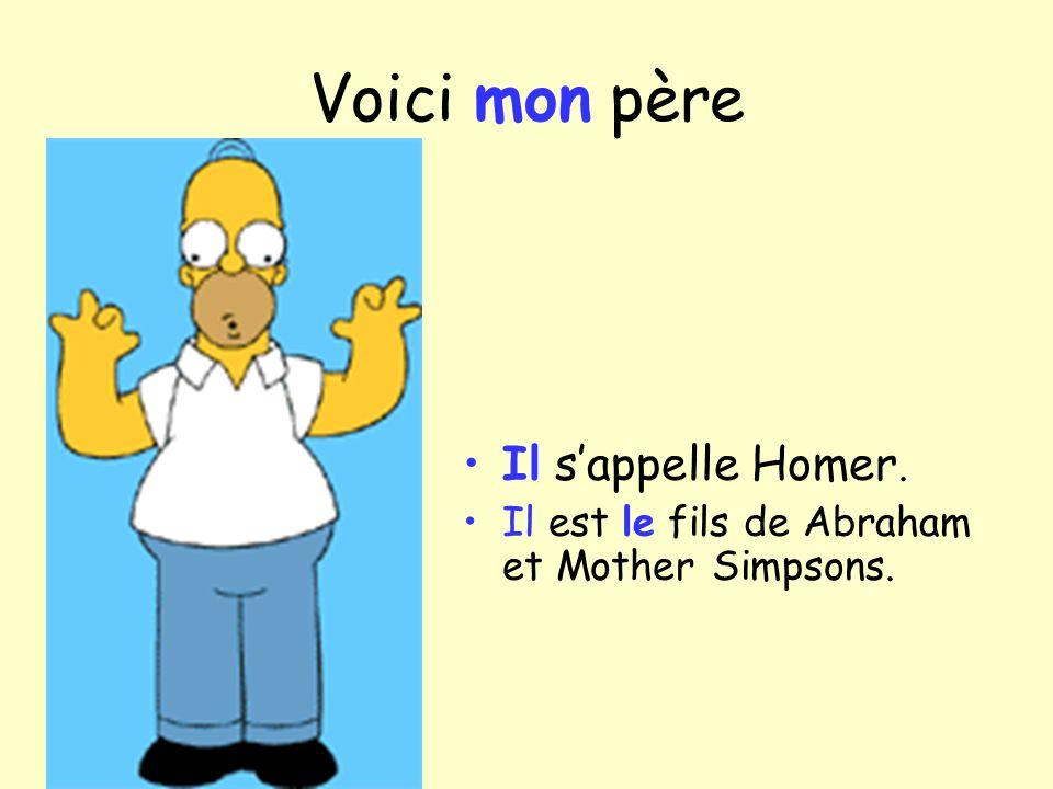 Voici mon père Il s'appelle Homer.