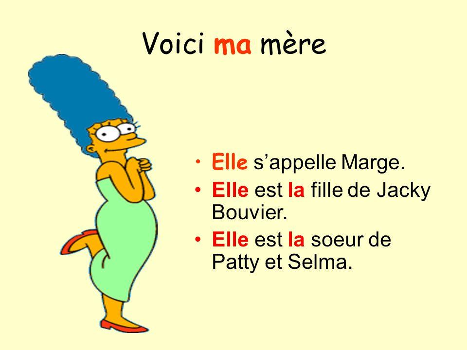 Voici ma mère Elle s'appelle Marge.