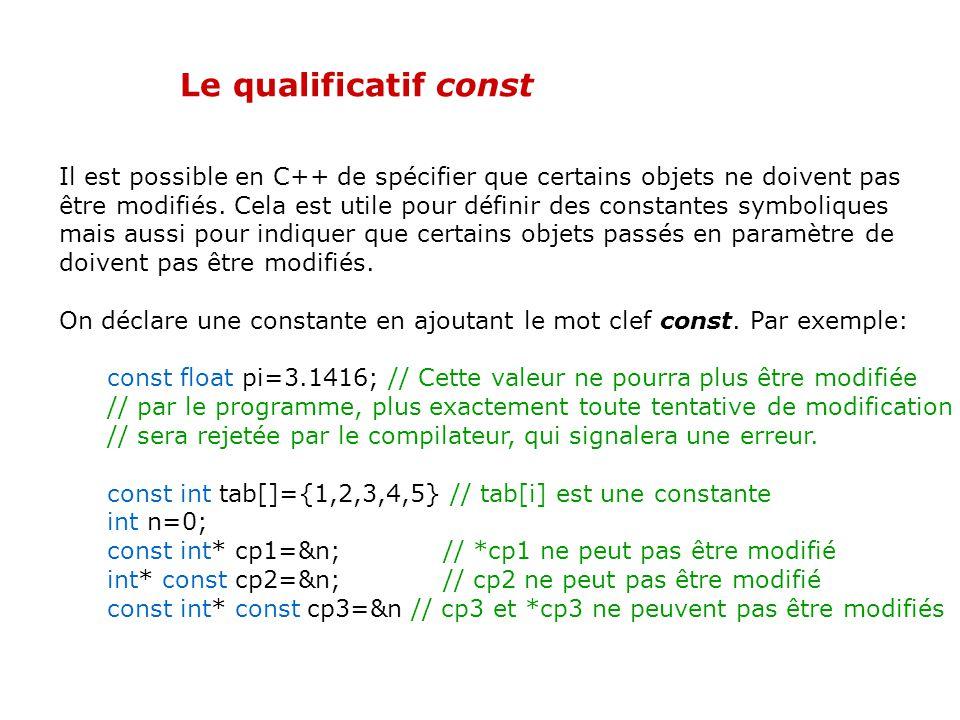 02/04/2017 Le qualificatif const. Il est possible en C++ de spécifier que certains objets ne doivent pas.