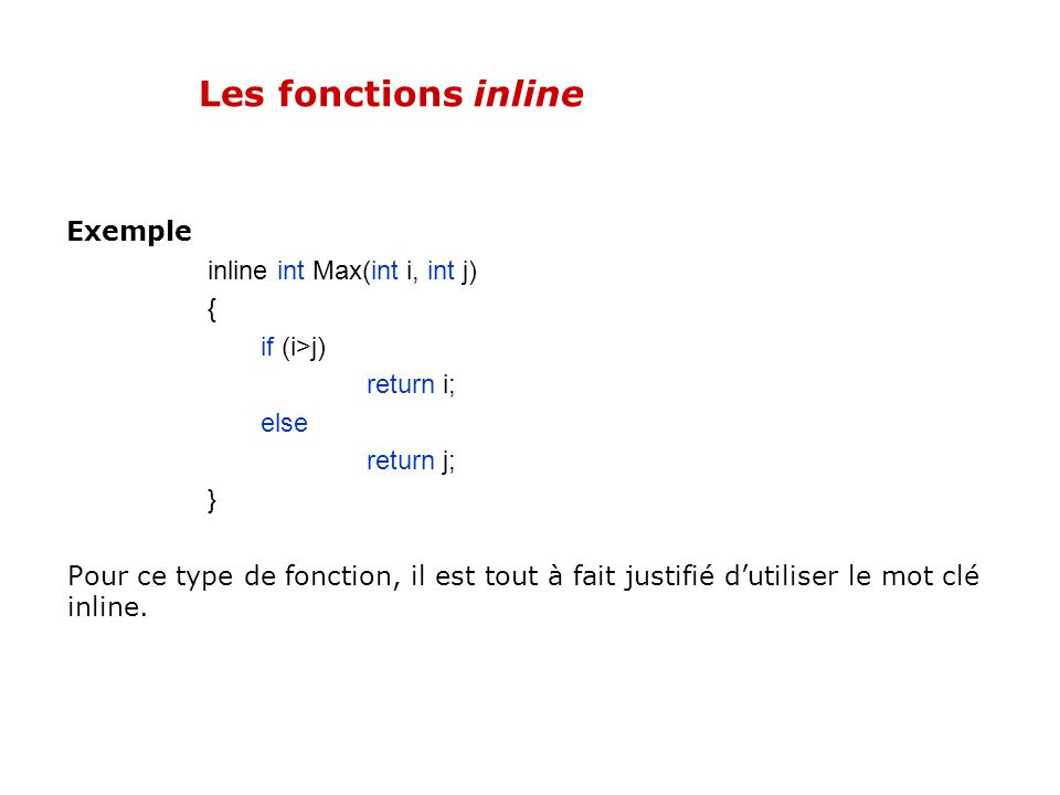 Les fonctions inline Exemple inline int Max(int i, int j) {