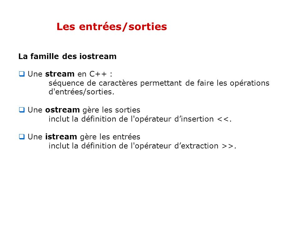 Les entrées/sorties La famille des iostream Une stream en C++ :
