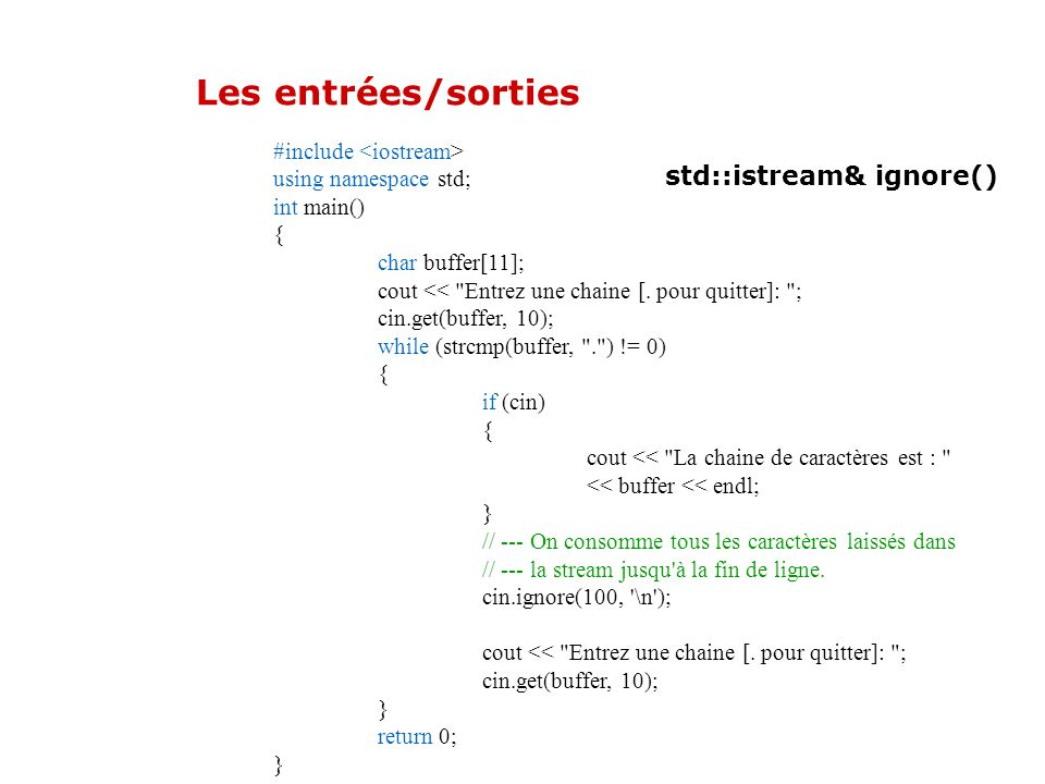 Les entrées/sorties std::istream& ignore() #include <iostream>