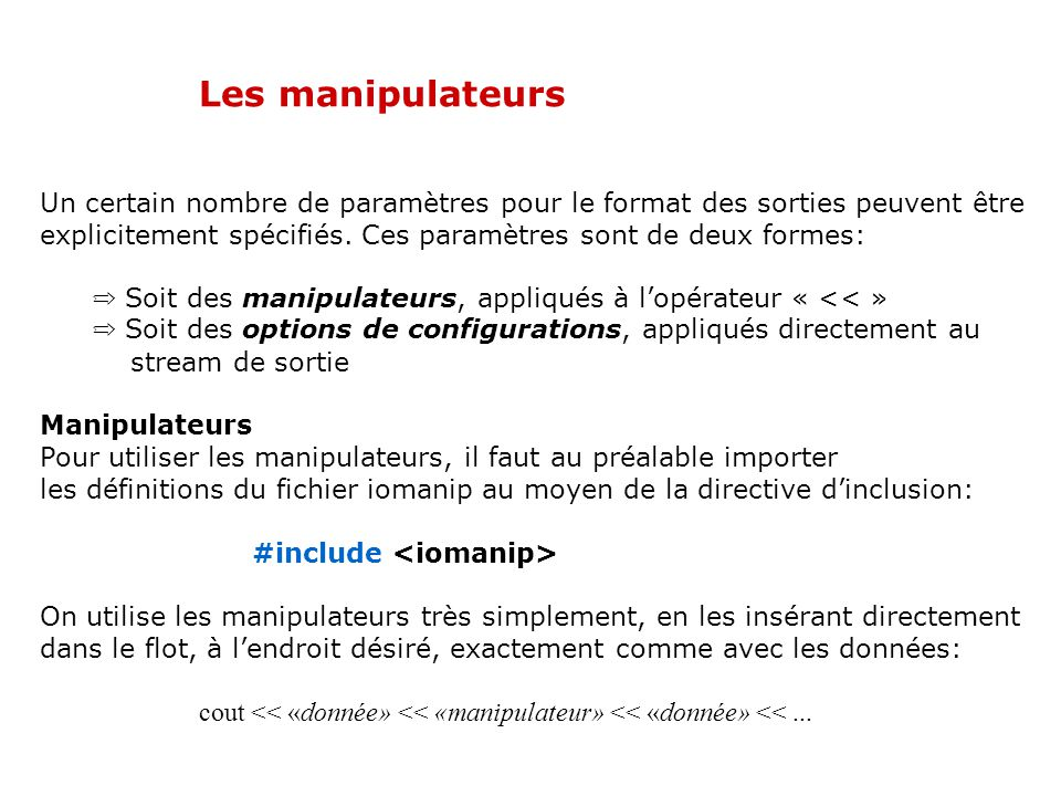 02/04/2017 Les manipulateurs. Un certain nombre de paramètres pour le format des sorties peuvent être.