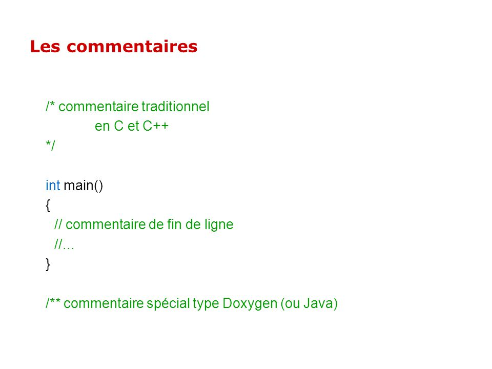 Les commentaires /* commentaire traditionnel en C et C++ */ int main()