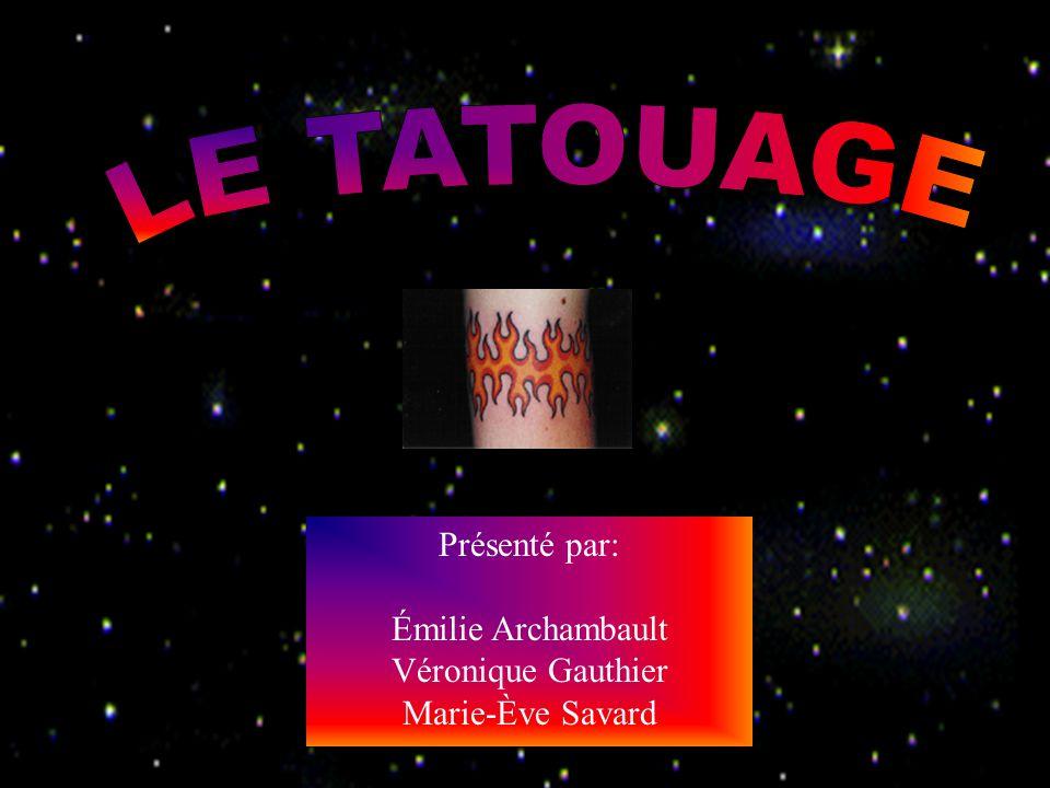 LE TATOUAGE Présenté par: Émilie Archambault Véronique Gauthier