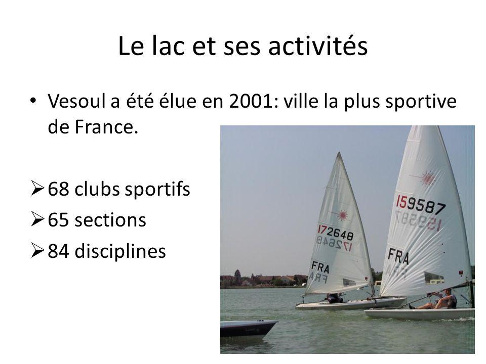 Le lac et ses activités Vesoul a été élue en 2001: ville la plus sportive de France. 68 clubs sportifs.