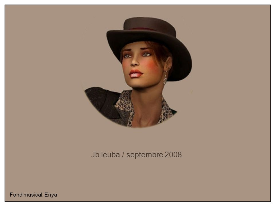 Jb leuba / septembre 2008 Fond musical: Enya
