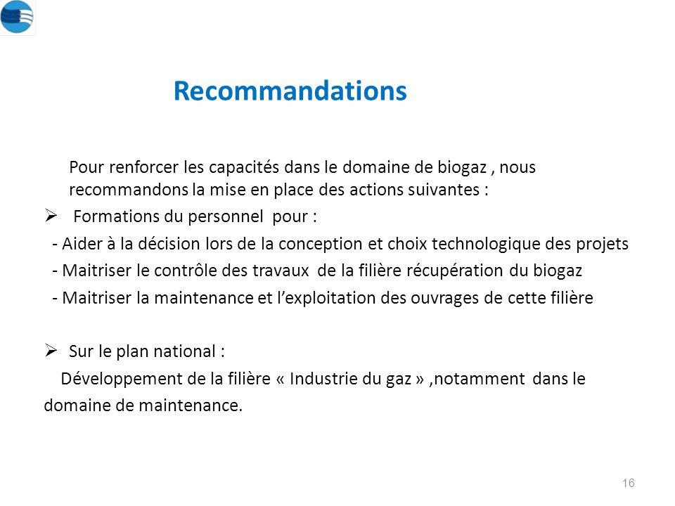 Recommandations Pour renforcer les capacités dans le domaine de biogaz , nous recommandons la mise en place des actions suivantes :