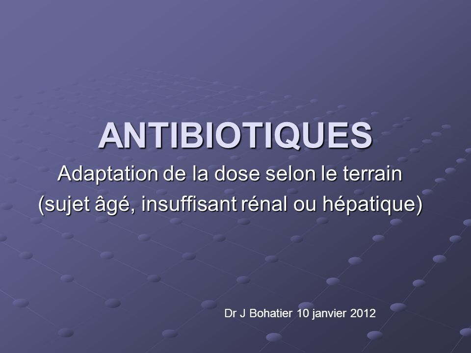 ANTIBIOTIQUES Adaptation de la dose selon le terrain