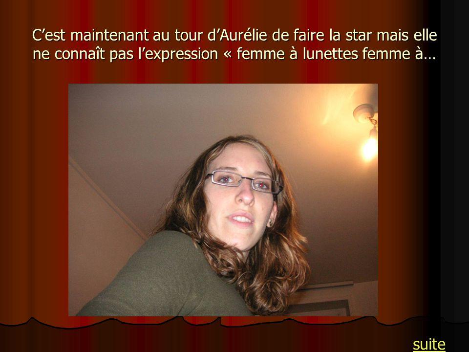 C'est maintenant au tour d'Aurélie de faire la star mais elle ne connaît pas l'expression « femme à lunettes femme à…