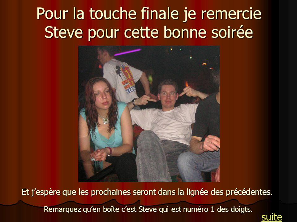 Pour la touche finale je remercie Steve pour cette bonne soirée