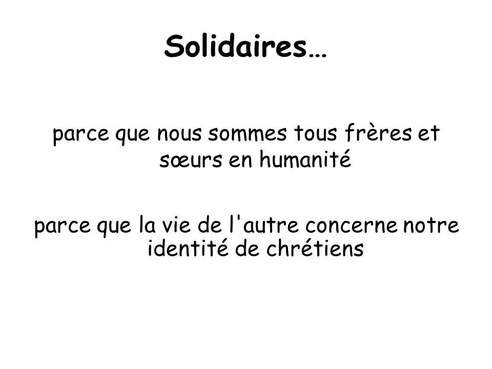 Solidaires… parce que nous sommes tous frères et sœurs en humanité