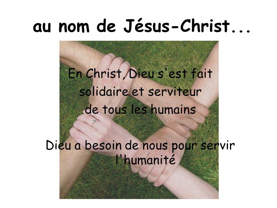 au nom de Jésus-Christ... En Christ, Dieu s est fait