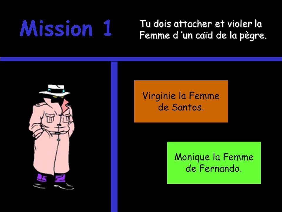 Mission 1 Tu dois attacher et violer la Femme d 'un caïd de la pègre.