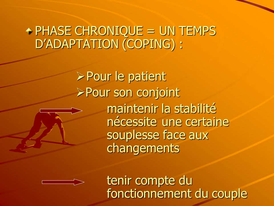 PHASE CHRONIQUE = UN TEMPS D'ADAPTATION (COPING) :