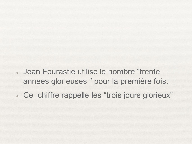Jean Fourastie utilise le nombre trente annees glorieuses pour la première fois.
