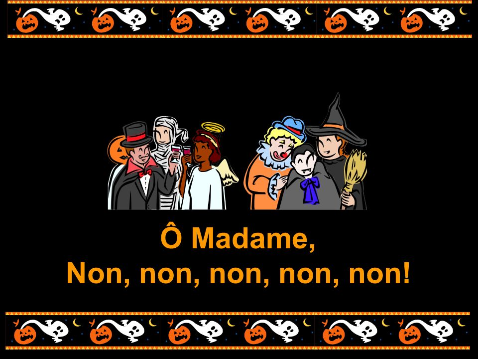 Ô Madame, Non, non, non, non, non!