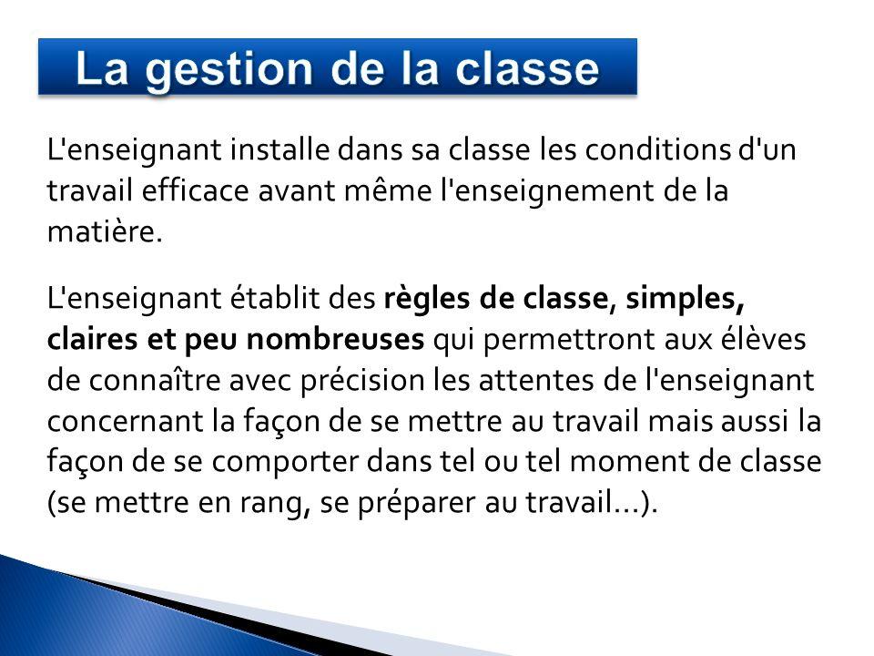 La gestion de la classe L enseignant installe dans sa classe les conditions d un travail efficace avant même l enseignement de la matière.