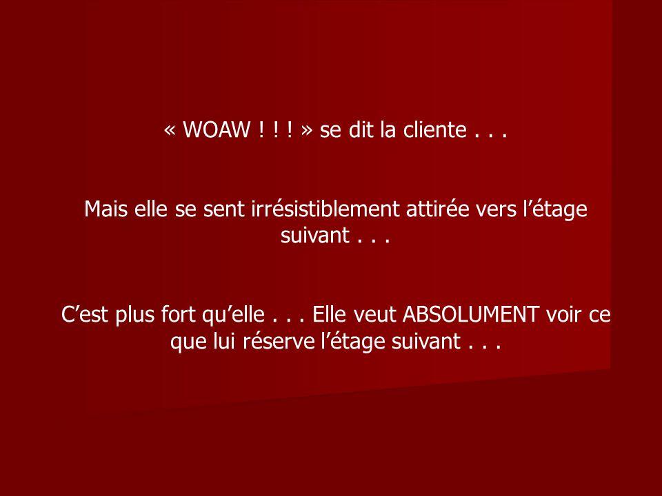 « WOAW ! ! ! » se dit la cliente . . .