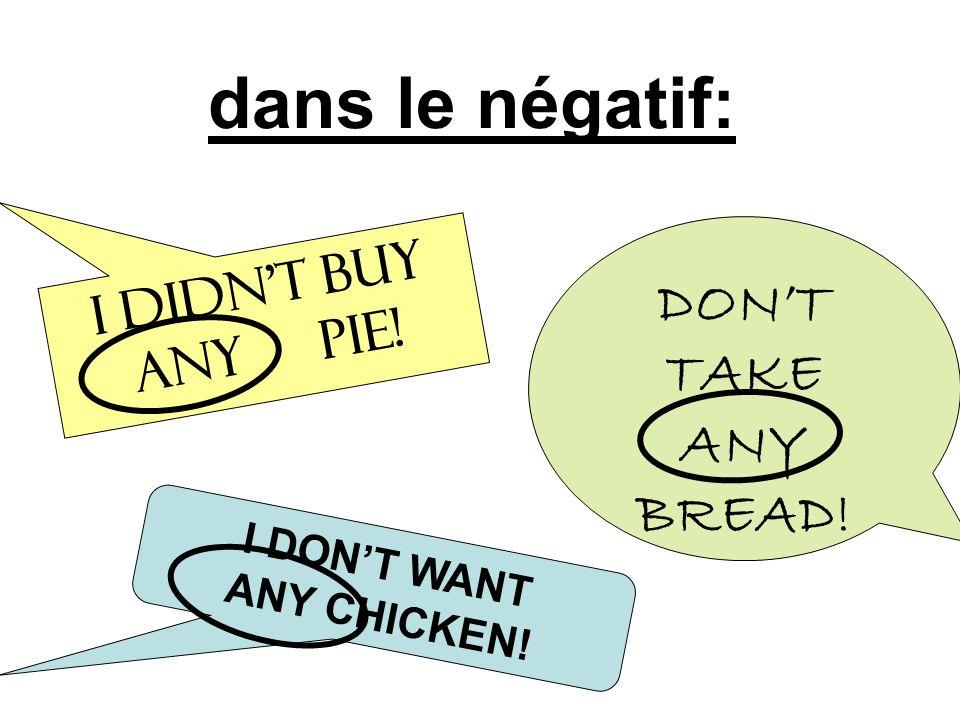 dans le négatif: DON'T TAKE ANY BREAD! I didn't buy any PIE!