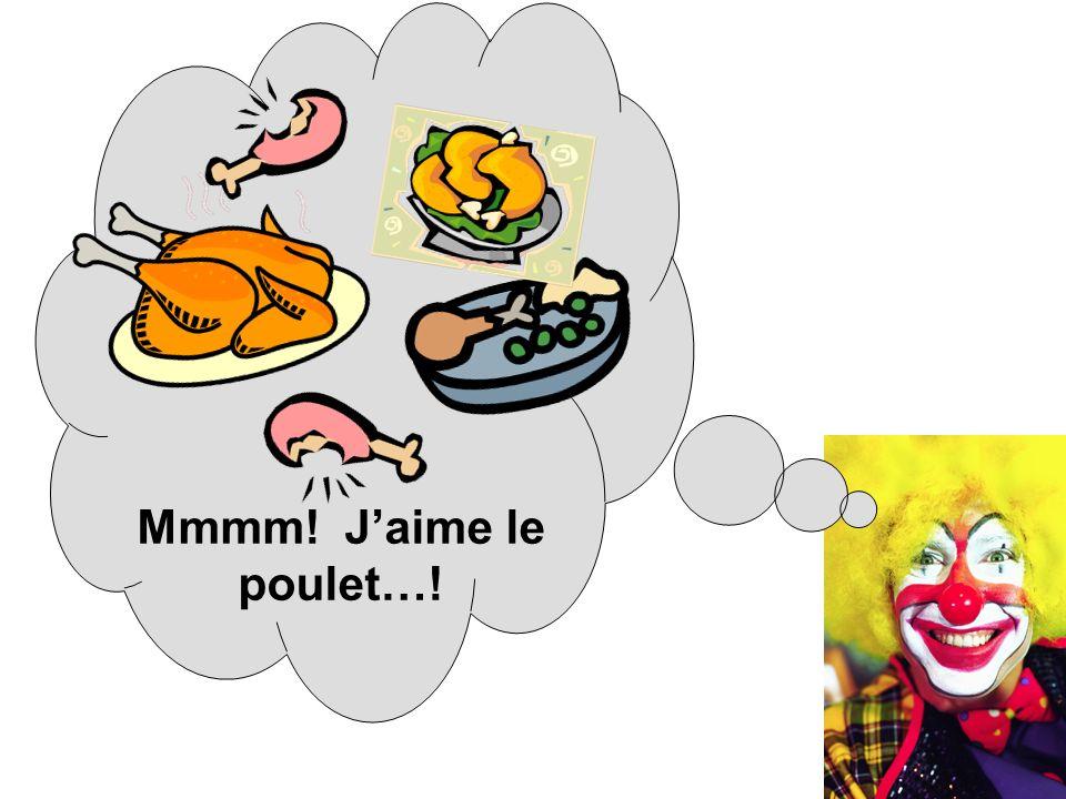 Mmmm! J'aime le poulet…!