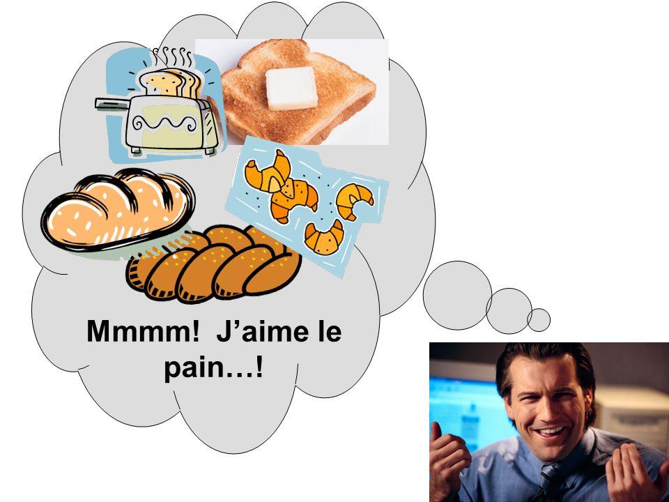 Mmmm! J'aime le pain…!